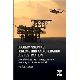 Decommissioning Forecasting and Operating Cost Estimation Gulf of Mexico Well Trends Structure Inventory and Forecast Models by Kaiser & Mark J.