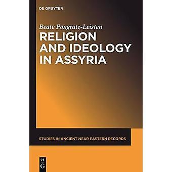 Religion and Ideology in Assyria by PongratzLeisten & Beate