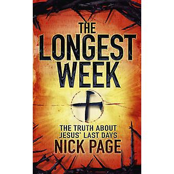 The Longest Week - The Truth About Jesus' Last Days by Nick Page - 978