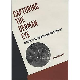 Capturing the German Eye - American Visual Propaganda in Occupied Germ