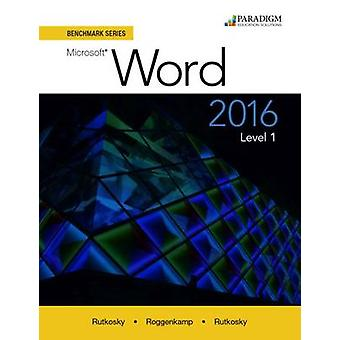 Benchmark Series - Microsoft Word 2016 - Level 1 - Text by Nita Rutkosky