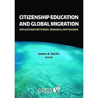 Citizenship Education and Global Migration - Implications for Theory -