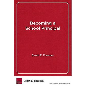 Becoming a School Principal - Learning to Lead - Leading to Learn by S