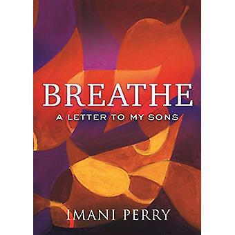 Breathe - A Letter to My Sons by Imani Perry - 9780807076552 Book
