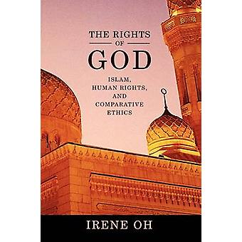 The Rights of God - Islam - Human Rights - and Comparative Ethics by I