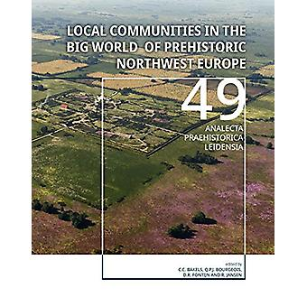 Local Communities in the Big World of Prehistoric Northwest Europe by