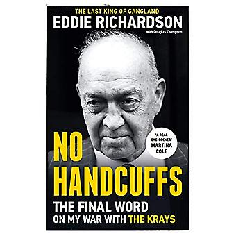 No Handcuffs - The Final Word on My War with The Krays by Eddie Richar