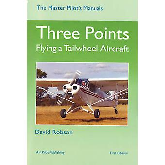 Three Points - Flying a Tailwheel Aircraft by David Robson - 978184336