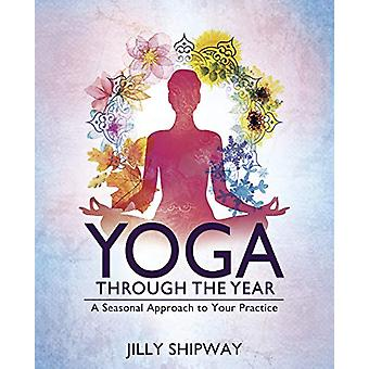Yoga Through the Year - A Seasonal Approach to Your Practice by Jilly