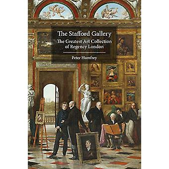 The Stafford Gallery - The Greatest Art Collection of Regency London b