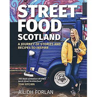 Street Food Scotland - A journey of stories and recipes to inspire by