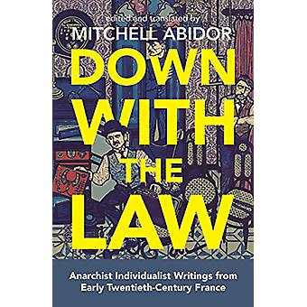 Down With The Law - Anarchist Individualist Writings from Early Twenti
