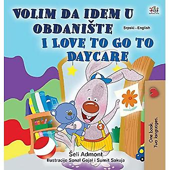 I Love to Go to Daycare (Serbian English Bilingual Children's Book - Latin Alphabet): Serbian - Latin Alphabet (Serbian English Bilingual Collection - Latin)