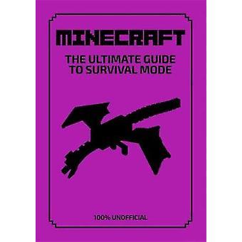 Minecraft Le guide ultime du mode de survie 100 Lipscombe Daniel non officiel