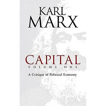 Capital v. 1  A Critique of Political Economy by Karl Marx & Translated by Samuel Moore & Translated by Edward Aveling & Edited by Friedrich Engels