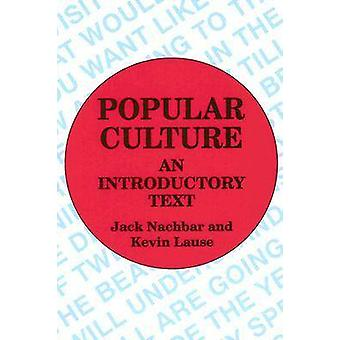 Popular Culture - An Introductory Text by John C. Nachbar - 9780879725