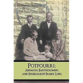 Potpourri - Arbaugh - Bartholomew - and Engelhardt Family Lore by Will