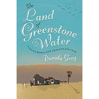 The Land of Greenstone Water - A Rural Tale of New Zealand in the 1930