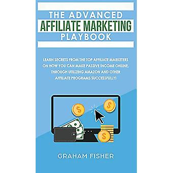 The Advanced Affiliate Marketing Playbook - Learn Secrets From The Top