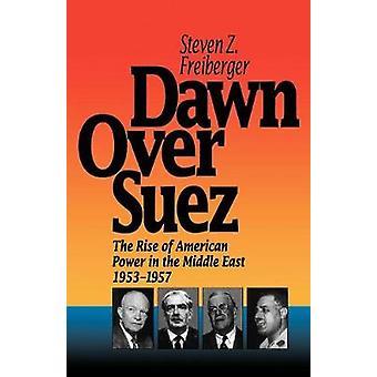 Dawn Over Suez A Ascensão do Poder Americano no Oriente Médio 19531957