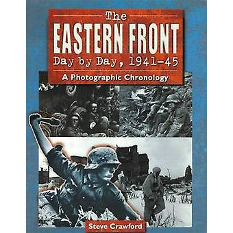 The Eastern Front Day by Day 194145 by Steve Crawford