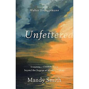 Unfettered Imagining a Childlike Faith beyond the Baggage of Western Culture