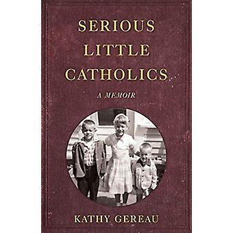 Serious Little Catholics by Kathy Gereau
