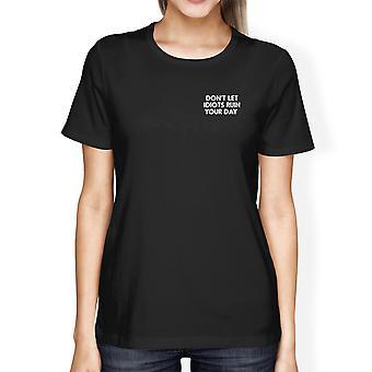 لا تدع اغبياء الخراب القمصان السوداء القميص الخاص بك يوم المرأة مضحك