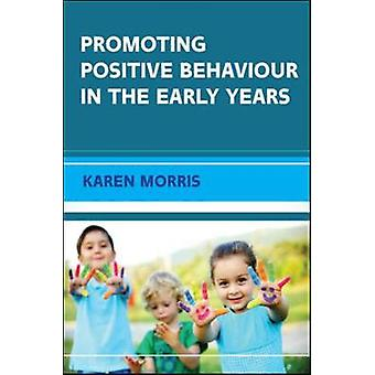 Promoting Positive Behaviour in the Early Years by Karen Morris