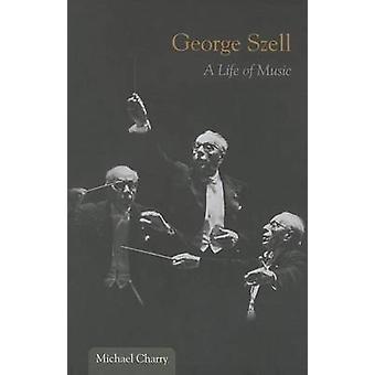 George Szell - ein Leben mit Musik von Michael Charry - 9780252080036 Buch