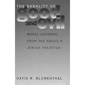 The Banality of Good and Evil - Moral Lessons from the Shoah and Jewis
