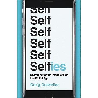 Selfies - auf der Suche nach dem Bild Gottes im digitalen Zeitalter von Craig Det