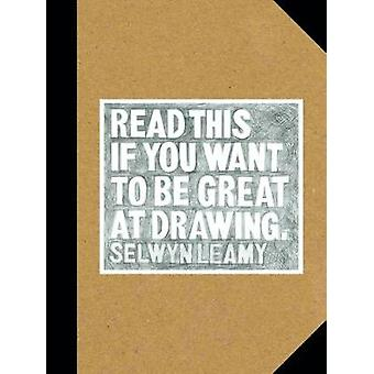 Read This if You Want to Be Great at Drawing by Selwyn Leamy - 978178