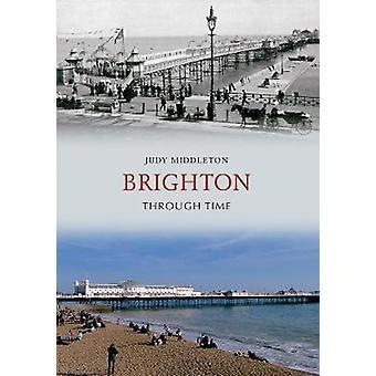 Brighton Through Time by Judy Middleton - 9781848681224 Book