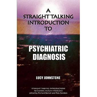 A Straight Talking Introduction to Psychiatric Diagnosis by Lucy John