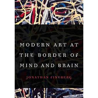Modern Art at the Border of Mind and Brain by Jonathan Fineberg - Jam