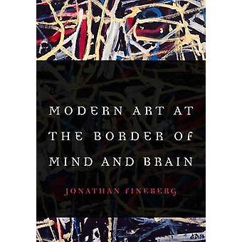 L'Art moderne à la frontière entre esprit et cerveau par Jonathan Fineberg - Jam