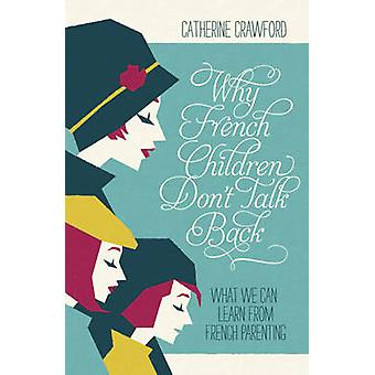 Why French Children Don't Talk Back by Catherine Crawford - 978184854