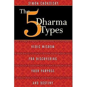 The Five Dharma Types: Vedic Wisdom for Discovering Your Purpose and Destiny