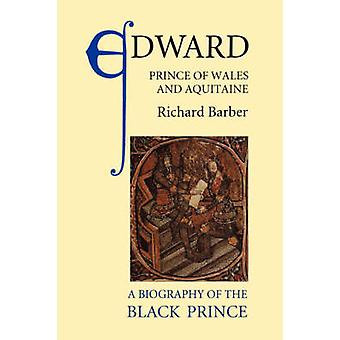 Edward - Prince of Wales and Aquitaine - A Biography of the Black Prin
