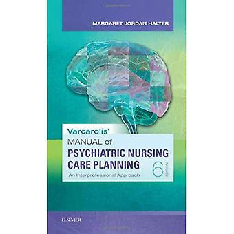 Varcarolis' Manual of Psychiatric Nursing Care Planning: An Interprofessional Approach