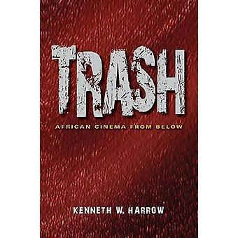 Trash African Cinema from Below by Harrow & Kenneth W.
