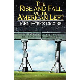 The Rise and Fall of the American Left by Diggins & John Patrick
