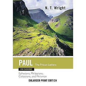 Paul for Everyone The Prison LettersEnlarged Print Edition  Ephesians Philippians Colossians and Philemon by Fellow and Chaplain N T Wright