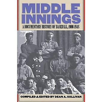 Middle Innings A Documentary History of Baseball 19001948 by Sullivan & Dean A.