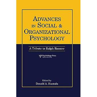 Advances in Social and Organizational Psychology  A Tribute to Ralph Rosnow by Hantula & Donald A.