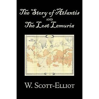The Story of Atlantis and the Lost Lemuria by W. ScottElliot Body Mind  Spirit Ancient Mysteries  Controversial Knowledge by ScottElliot & W.