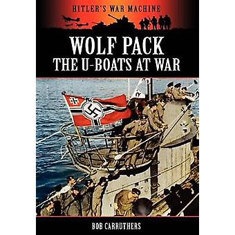 Wolf Pack The UBoats at War by Carruthers & Bob