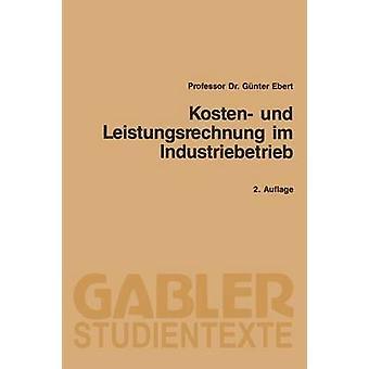 Kosten Und Leistungsrechnung Im Industriebetrieb di Ebert & Gunter