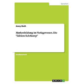 Markenbildung im Verlagswesen. Die Edition Suhrkamp by Muth & Jenny